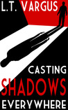 cover of Casting Shadows Everywhere by L.T. Vargus